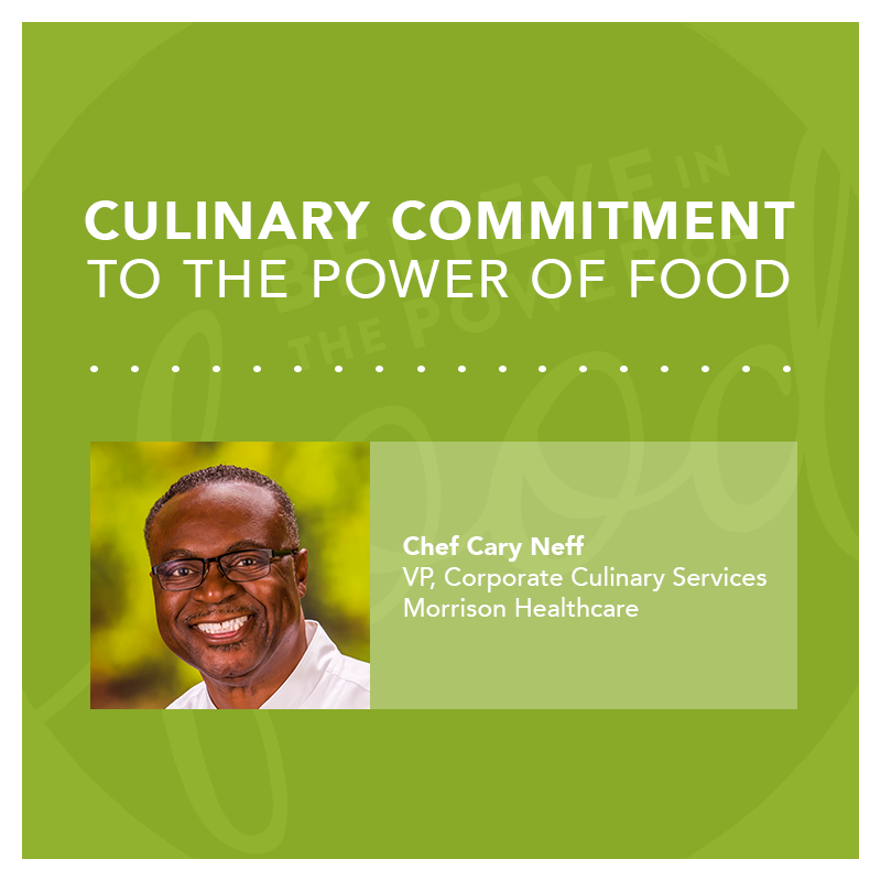 Chef Cary Neff leads our Morrison Healthcare Culinary Team