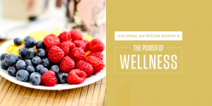National Nutrition Month And The Power Of Wellness